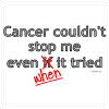 Cancer couldn't stop me even when it tried!